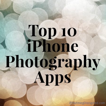 Top 10 iPhone Photography Apps on Nutmeg Disrupted